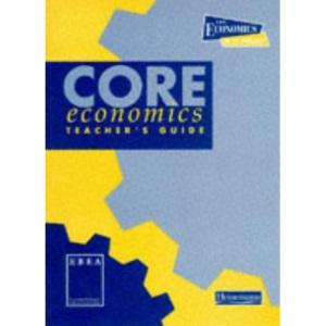 Core Economics: Teachers' Guide (Economics 16-19)