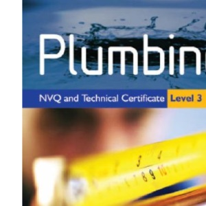 Plumbing NVQ and Technical Certificate: Level 3 (Plumbing NVQ and Technical Certificates Levels 2 and 3)