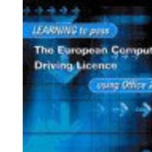Learning to Pass European Computer Driving Licence Using Office 2000 2nd ed (Learn to Pass)