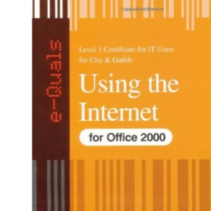 Using Internet IT Level 1 Certificate City & Guilds e-quals Office 2000: Using the Internet (City & Guilds e-Quals Level 1)