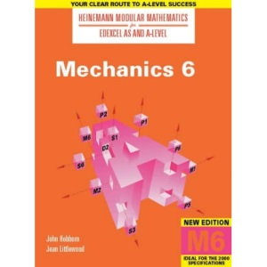 Heinemann Modular Mathematics for AS and A Level Mechanics 6: 6 (Heinemann Modular Mathematics for Edexcel AS and A Level)