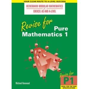 Revise for Pure Mathematics: v. 1 (Heinemann Modular Mathematics for Edexcel AS and A Level)