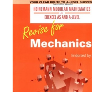 Revise for Mechanics 1 (Heinemann Modular Mathematics for Edexcel AS and A Level)