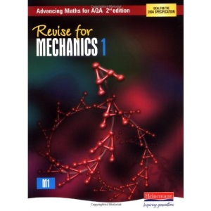 Revise for Advancing Maths for AQA Mechanics 1 (Advancing Maths for AQA 2nd edition)