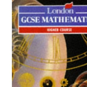 London General Certificate of Secondary Education Mathematics: Higher Book (Pre 2006 Edexcel GCSE Mathematics)