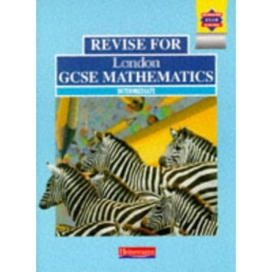 Revise for London GCSE Mathematics: Intermediate (Pre 2006 Edexcel GCSE Mathematics)