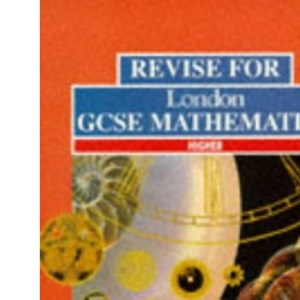 Revise for London GCSE Mathematics: Higher (Pre 2006 Edexcel GCSE Mathematics)