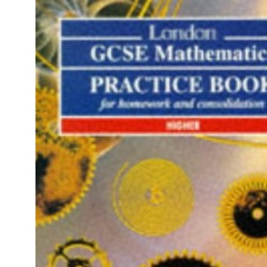 London General Certificate of Secondary Education Mathematics: Higher Practice Book (Pre 2006 Edexcel GCSE Mathematics)