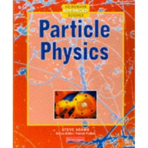 Particle Physics (Heinemann Advanced Science: Physics)