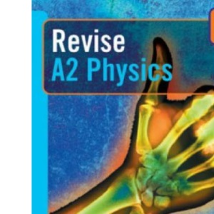 Revise A2 Physics for OCR A (AS and A2 Physics Revision Guides)