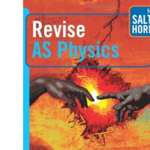 Revise AS Physics for Salters Horners (Salters Horners Advanced Physics)