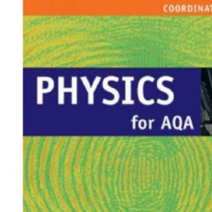 Physics for AQA: Co-ordinated Award (Coordinated and Separate Science for AQA)