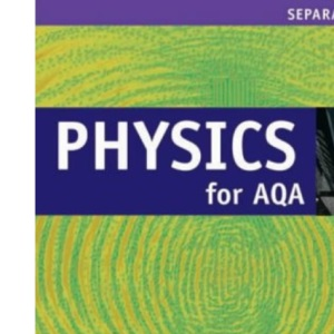 Physics for AQA: Separate Award (Coordinated and Separate Science for AQA)