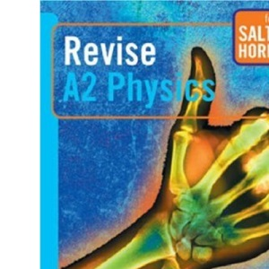 Revise A2 Physics for Salters Horners (Salters Horners Advanced Physics)