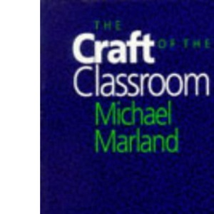 The Craft of the Classroom: A Survival Guide to Classroom Management in the Secondary School