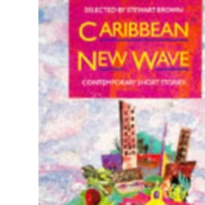 Caribbean New Wave: Contemporary Short Stories (Caribbean Writers)