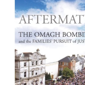 Aftermath: The Omagh Bombing and the Families' Pursuit of Justice