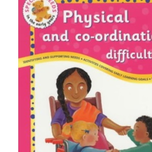 Physical and Co-ordination Difficulties (Special Needs in the Early Years)