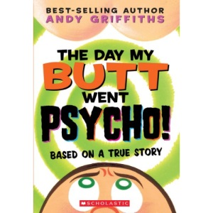 The Day My Butt Went Psycho! (Andy Griffiths' Butt)