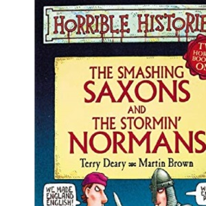 Smashing Saxons And Stormin' Normans  2 in 1: Two Horrible Books in One: The Smashing Saxons AND The Stormin' Normans (Horrible Histories Collections)