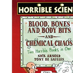 Blood, Bones and Body Bits AND Chemical Chaos (Horrible Science)