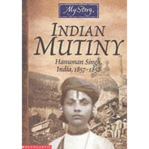 Indian Mutiny: Hanuman Singh, India, 1857-1858 (My Story)
