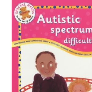 Autistic Spectrum Difficulties (Special Needs in the Early Years)