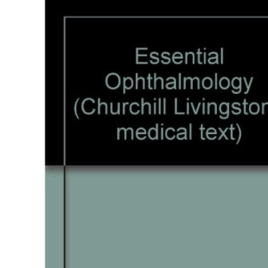 Essential Ophthalmology (Churchill Livingstone medical text)