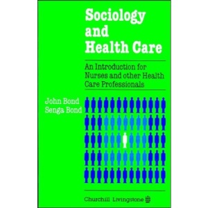 Sociology and Health Care: An Introduction for Nurses and Other Health Care Professionals