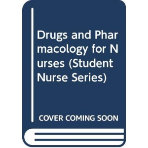 Drugs and Pharmacology for Nurses (Student nurse series)