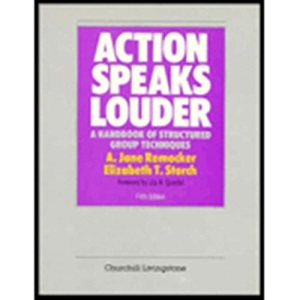 Action Speaks Louder: A Handbook of Structured Group Techniques