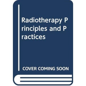 Radiotherapy: Principles to Practice-A Manual for Quality in Treatment Delivery