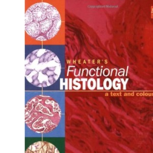 Wheater's Functional Histology: A Text and Colour Atlas (Functional Histology (Wheater's))