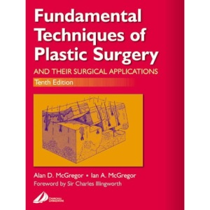 Fundamental Techniques of Plastic Surgery: And Their Surgical Applications