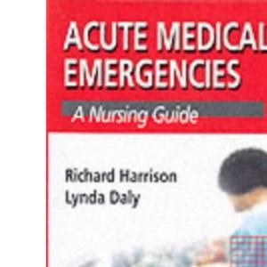 Acute Medical Emergencies: A Nursing Guide (A Nurse's Survival Guide)