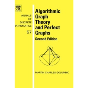Algorithmic Graph Theory and Perfect Graphs: Second Edition (Annals of Discrete Mathematics)