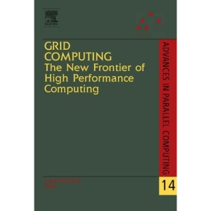 Grid Computing: The New Frontier of High Performance Computing (Advances in Parallel Computing)