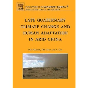 Late Quaternary Climate Change and Human Adaptation in Arid China: Volume 9 (Developments in Quaternary Science)