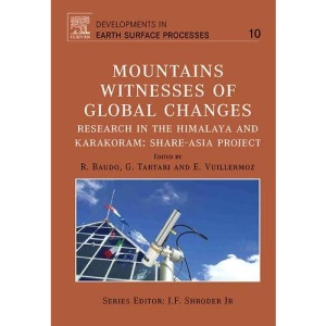 Mountains: Witnesses of Global Changes,10: Research in the Himalaya and Karakoram: SHARE-Asia Project: Volume 10 (Developments in Earth Surface Processes)