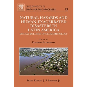 Geomorphology of Natural and Human-induced Disaster in South America: Special volumes of geomorphology: Special Volumes of Geomorphology (Developments in Earth Surface Processes): Volume 13