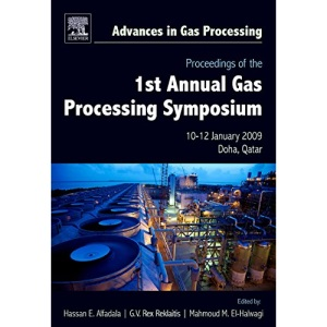 Proceedings of the 1st Annual Gas Processing Symposium: 10-12 January, 2009 - Qatar (Advances in Gas Processing)