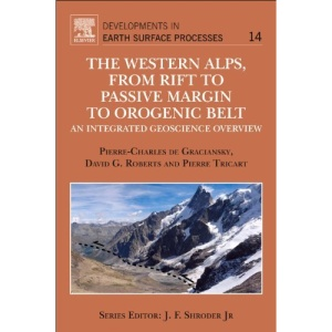 The Western Alps, from Rift to Passive Margin to Orogenic Belt: An Integrated Geoscience Overview (Developments in Earth Surface Processes)