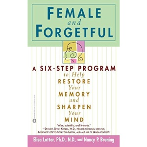 Female and Forgetful: A 6-step Program to Restore Your Memory