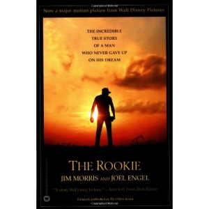 The Rookie: The Incredible True Story of a Man Who Never Gave Up on His Dream