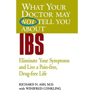 What Your Doctor May Not Tell You About IBS: Eliminate Your Symptoms and Live a Pain-Free, Drug-Free Life (What Your Doctor May Not Tell You About...(Paperback))