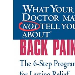 What Your Doctor May Not Tell You About Back Pain: The 6-step Programme for Lasting Relief