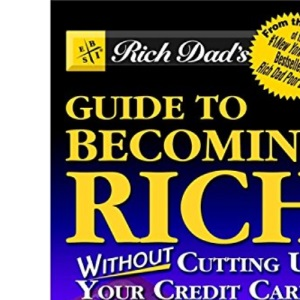 Rich Dad's Guide to Becoming Rich...: Without Cutting Up Your Credit Cards