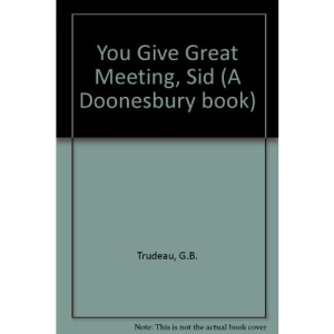 You Give Great Meeting, Sid (A Doonesbury book)