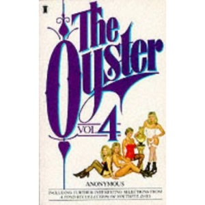 The Oyster: v. 4: A Novel from the Victorian Classic Underground Magazine Printed and Published for the Uninhibited Members of Voluptuous Society (Anonymous)