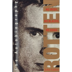 Rotten: No Irish, No Blacks, No Dogs - The Authorised Autobiography, Johnny Rotten of the Sex Pistols